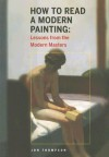 How to Read a Modern Painting: Lessons from the Modern Masters - Jon Thompson