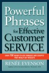 Powerful Phrases for Effective Customer Service: Over 700 Ready-to-Use Phrases and Scripts That Really Get Results - Renee Evenson