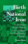 Birth of a National Icon: The Literary Avant-Garde and the Origins of the Intellectual in France - Venita Datta