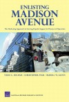 Enlisting Madison Avenue: The Marketing Approach to Earning Popular Support in Theaters of Operation - Todd C. Helmus, Russell W. Glenn, Christopher Paul