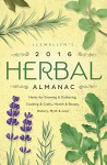 Llewellyn's 2016 Herbal Almanac: Herbs for Growing & Gathering, Cooking & Crafts, Health & Beauty, History, Myth & Lore (Llewellyn's Herbal Almanac) - Elizabeth Barrette, Llewellyn, Susan Pesznecker, Clea Danaan, Stephanie Rose Bird, Sally Cragin, Estha McNevin, James Kambos, Dallas Jennifer Cobb, Laurel Reufner, JD Hortwort, Lupa, Diana Rajchel, Alice Deville, Suzanne Ress, Anne Sala, Cliff Seruntine, Doreen Shababy, Li