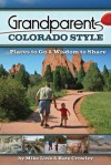 Grandparents Colorado Style: Places to Go & Wisdom to Share - Mike Link, Kate Crowley
