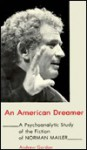 An American Dreamer: A Psychoanalytic Study of the Fiction of Norman Mailer - Andrew Gordon
