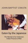 Eaten by the Japanese: The Memoir of an Unknown Indian Prisoner of War - John Baptist Crasta, Richard Crasta