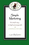 Simple Marketing: The Simple Way To Big Business Growth - Jen Blackert