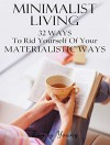 Minimalist Living: 32 Ways To Rid Yourself Of Your Materialistic Ways (Minimalism) - Randy Young