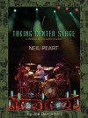 Neil Peart: Taking Center Stage: A Lifetime of Live Performance - Joe Bergamini