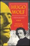 Hugo Wolf: A Biography - Frank Walker