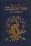 Great Commanders In Action: From The Publisher Of Military History - Jon Guttman