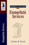 Sermon Outlines for Evangelistic Services - Charles R. Wood