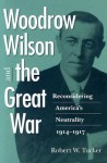Woodrow Wilson and the Great War: Reconsidering America's Neutrality, 1914-1917 - Robert W. Tucker