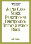 Acute Care Nurse Practitioner Certification Study Question Book - Sally Miller