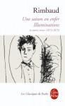 Une Saison En Enfer les Illuminations: Et Autres Textes (1873-1875) - Arthur Rimbaud, Pierre Brunel