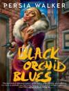 Black Orchid Blues - Persia Walker