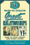 50 Ways to Create Great Relationships: How to Stop Taking and Start Giving - Steve Chandler