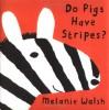 Do Pigs Have Stripes? - Melanie Walsh