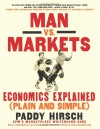 Man vs. Markets: Economics Explained (Plain and Simple) - Paddy Hirsch