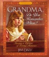 Grandma, Do You Remember When?: Sharing a Lifetime of Loving Memories--A Keepsake Journal - Jim Daly