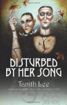 Disturbed by Her Song - Tanith Lee