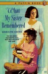 What My Sister Remembered - Marilyn Sachs