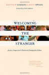 Welcoming the Stranger: Justice, Compassion & Truth in the Immigration Debate - Matthew Soerens, Jenny Hwang, Leith Anderson