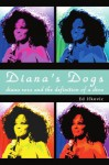 Diana's Dogs: Diana Ross and the Definition of a Diva - Ed Ifkovic