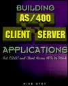 Building AS/400 Client Server Applications: Put ODBC and Client Access APIs to Work [With Contains 16-Bit & 32-Bit Client/Server Examples] - Michael Otey