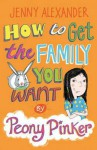 How to Get the Family You Want by Peony Pinker - Jenny Alexander