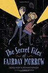 The Secret Files of Fairday Morrow - Jessica Haight, Stephanie Robinson, Roman Muradov