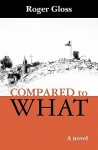 Compared to What - Roger Gloss