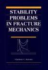 Stability Problems In Fracture Mechanics - Vladimir V. Bolotin