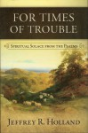 For Times of Trouble: Spiritual Solace from the Psalms - Jeffrey R. Holland