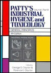Patty's Industrial Hygiene and Toxicology, General Principles - George D. Clayton, Florence E. Clayton