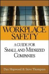 Workplace Safety: A Guide for Small and Midsized Companies - Dan Hopwood, Steve Thompson