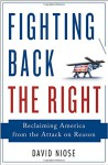 Fighting Back the Right: Reclaiming America from the Attack on Reason - David Niose