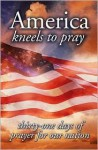 America Kneels to Pray: Thirty-One Days of Prayer for Our Nation - Elm Hill Books