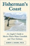 The Fisherman's Coast: An Angler's Guide to Marine Warm-Water Gamefish and Their Habitats - Aaron J. Adams