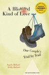 Blistered Kind Of Love: One Couple's Trial by Trail (Barbara Savage Award Winner) - Angela, Duffy Ballard