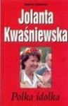 Jolanta Kwaśniewska : Polka idolka - Wojciech. Duda-Dudkiewicz