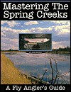 Mastering The Spring Creeks: A Fly Angler's Guide - John Shewey