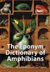 The Eponym Dictionary of Amphibians - Bo Beolens, Michael Watkins, Michael Grayson