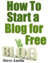 How To Start a Blog for Free - Steve Austin