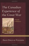 The Canadian Experience of the Great War: A Guide to Memoirs - Brian Douglas Tennyson