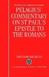 Pelagius' Commentary on St Paul's Epistle to the Romans - Theodore De Bruyn, Pelagius