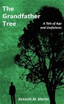 The Grandfather Tree: A Tale of Age and Usefulness - Kenneth M Martin, Dan Alatorre, Allison Maruska, Allison Maruska