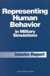 Representing Human Behavior in Military Simulations: Interim Report - Panel on Modeling Human Behavior and Com, National Research Council, Richard W. Pew