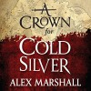 A Crown for Cold Silver - Angèle Masters, Alex Marshall