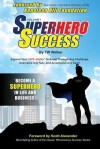 Superhero Success: Expand Your Cape-Ability to Break Through Any Challenge, Overcome Any Fear, and Become a Superhero in Life and Busines - T.w. Walker, Heather Walker, Napoleon Hill Foundation