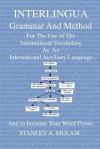 Interlingua Grammar and Method: For the Use of the International Vocabulary as an International Auxiliary Language and to Increase Your Word Power - Stanley A. Mulaik