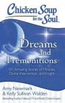 Chicken Soup for the Soul: Dreams and Premonitions: 101 Amazing Stories of Miracles, Divine Intervention, and Insight - Amy Newmark, Kelly Sullivan Walden